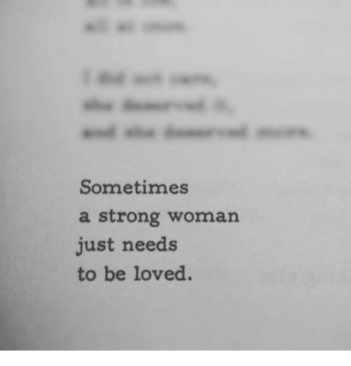 A Strong Woman: Sometimes  a strong woman  just needs  to be loved