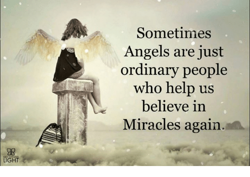 Memes, Angels, and Help: Sometimes  Angels are just  ordinary people  who help us  believe in  Miracles again  LIGHT
