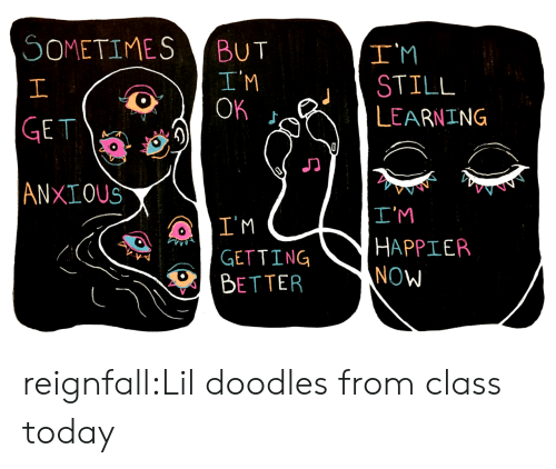 Tumblr, Blog, and Http: SOMETIMES BUT  OOK  I'M  STILL  LEARNING  ANXIOUS  GETTING  BETTER  I'M  HAPPIEP  NOW reignfall:Lil doodles from class today