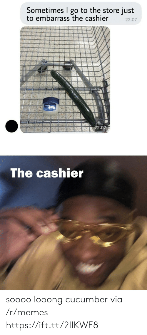 Memes, Cucumber, and Via: Sometimes go to the store just  to embarrass the cashier  22:07  22:07  The cashier soooo looong cucumber via /r/memes https://ift.tt/2IIKWE8