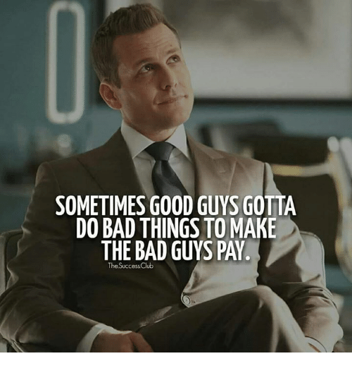 do-bad-things: SOMETIMES GOOD GUYS GOTTA  DO BAD THINGS TO MAKE  THE BAD GUYS PAY  TheSuccessClub