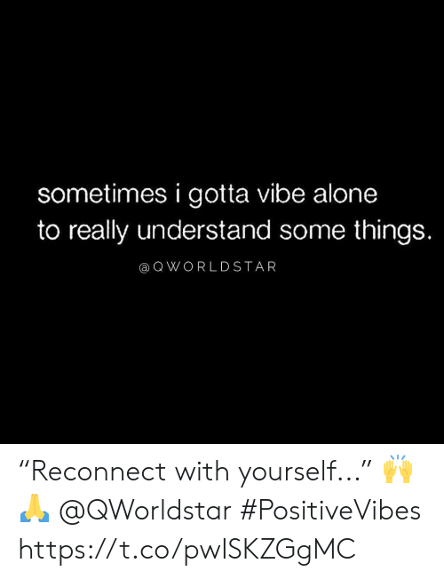 """Being Alone, Really, and Sometimes: sometimes i gotta vibe alone  to really understand some things.  aQ WORL DSTAR """"Reconnect with yourself..."""" 🙌🙏 @QWorldstar #PositiveVibes https://t.co/pwISKZGgMC"""