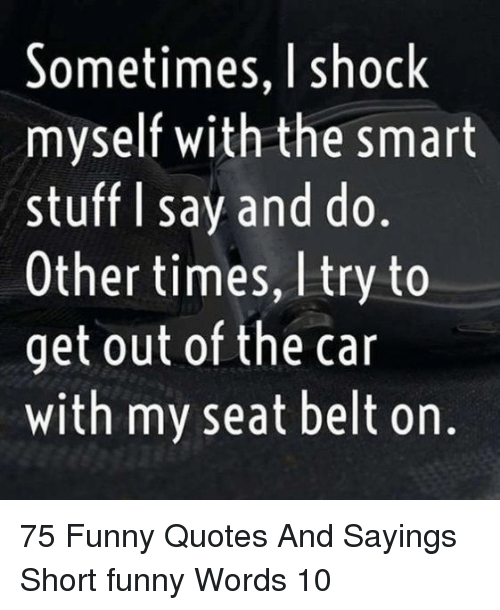 Get A Quote For My Car: Sometimes I Shock Myself With The Smart Stuff I Say And Do