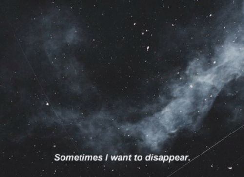 Sometimes, I Want To, and  Want: Sometimes I want to disappear.