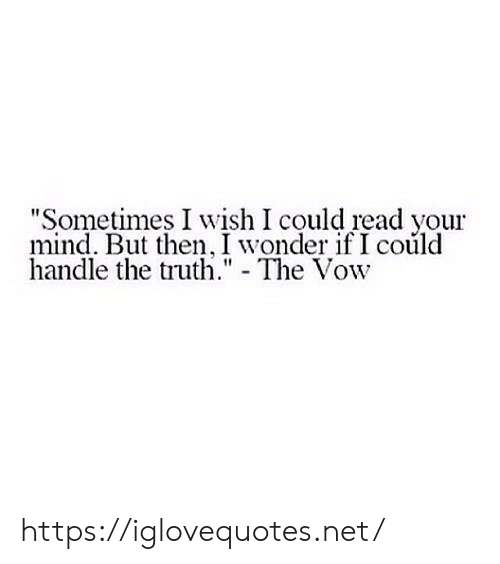 "The Vow: ""Sometimes I wish I could read your  mind. But then, I wonder if I coúld  handle the truth."" - The Vow https://iglovequotes.net/"