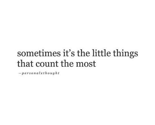 Sometimes,  Things, and  Little Things: sometimes it's the little things  that count the most  personalxthought