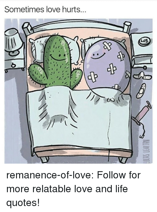 Life, Love, and Target: Sometimes love hurts...  LUB remanence-of-love:  Follow for more relatable love and life quotes!