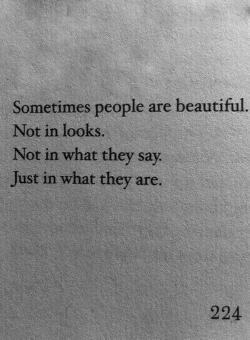 Beautiful, They, and What: Sometimes people are beautiful  Not in looks.  Not in what they say  Just in what they are.  224