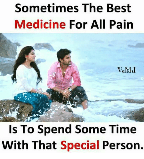Special Person: Sometimes The Best  Medicine For All Pain  Is To Spend Some Time  With That Special Person.
