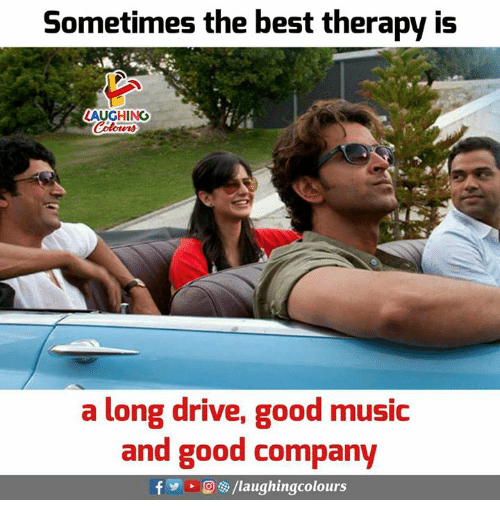 Music, Best, and Drive: Sometimes the best therapy is  AUGHING  a long drive, good music  and good company  fy、Dee/laughingcolours