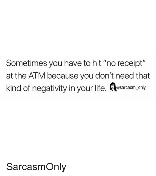 """Funny, Life, and Memes: Sometimes you have to hit """"no receipt""""  at the ATM because you don't need that  kind of negativity in your life. esarcasm, orly SarcasmOnly"""