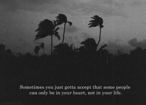 Life, Heart, and Can: Sometimes you just gotta accept that some people  can only be in your heart, not in your life.