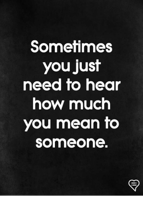 Memes, Mean, and 🤖: Sometimes  you just  need to hear  how much  you mean to  someone.