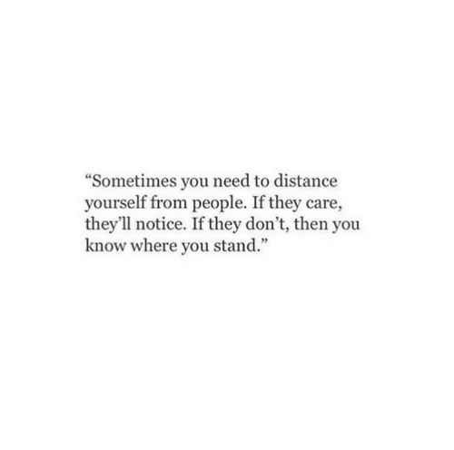 """They, You, and Stand: """"Sometimes you need to distance  yourself from people. If they care,  they'll notice. If they don't, then you  know where you stand."""""""