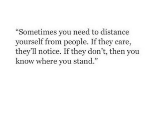 """They, You, and Stand: """"Sometimes you need to distance  yourself from people. If they care,  they'll notice. If they don't, then you  know where you stand.""""  9"""