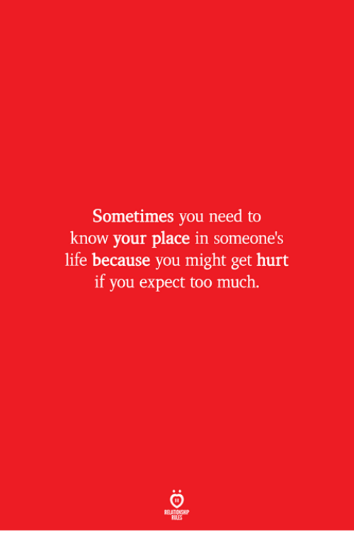 Life, Too Much, and You: Sometimes you need to  know your place in someone's  life because you might get hurt  if you expect too much.  ELATIONSW  ILES
