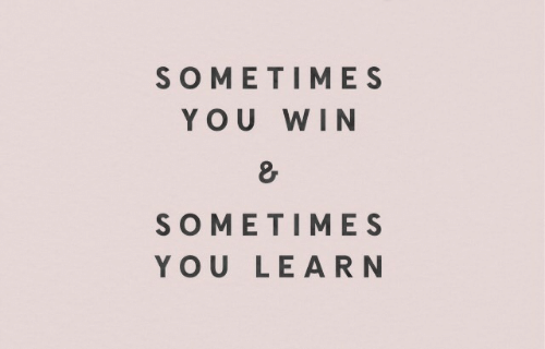 You, Win, and Sometimes: SOMETIMES  YOU WIN  SOMETIMES  YOU LEARN