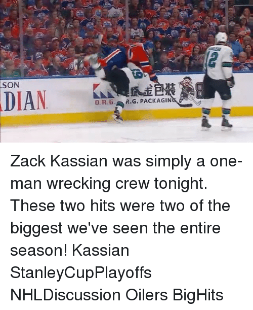 Dian: SON  DIAN  O. R. G., R.G. PACKAGIN Zack Kassian was simply a one-man wrecking crew tonight. These two hits were two of the biggest we've seen the entire season! Kassian StanleyCupPlayoffs NHLDiscussion Oilers BigHits