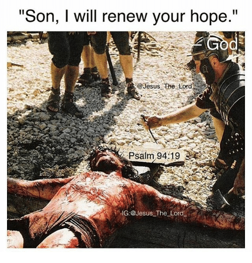 "Jesus, Memes, and Hope: ""Son, I will renew your hope.""  @Jesus the Lord  Psalm 94:19  MG: @Jesus The Lord"