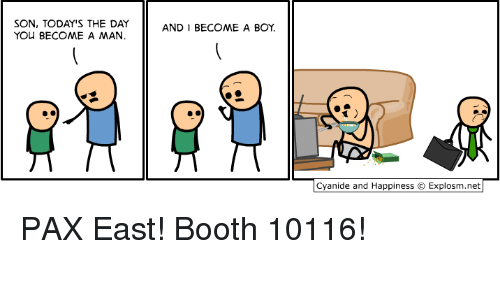 Dank, Cyanide and Happiness, and 🤖: SON, TODAY'S THE DAY  AND I BECOME A BOY  YOU BECOME A MAN.  Cyanide and Happiness Explosm.net PAX East! Booth 10116!