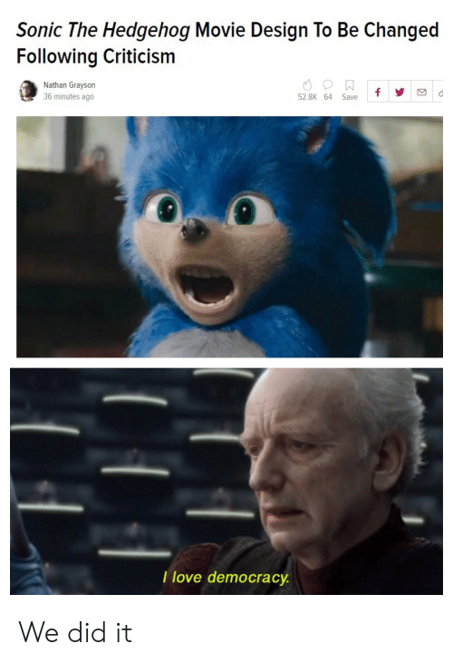 Sonic The Hedgehog Movie Design To Be Changed Following Criticism Nathan Grayson 36 Minutes Ago 528k 64 Save I Love Democrac We Did It Love Meme On Awwmemes Com