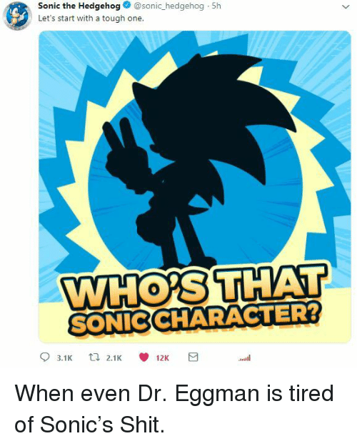 Sonic the Hedgehog: Sonic the Hedgehog@sonic_hedgehog 5h  Let's start with a tough one.  WHOS THAT  SONICCHARACTER  0 When even Dr. Eggman is tired of Sonic's Shit.