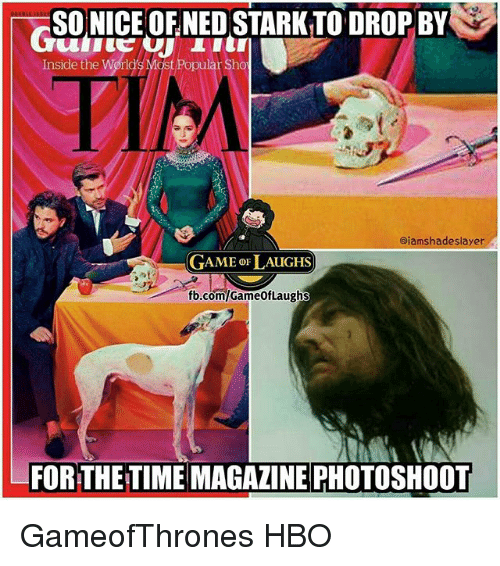 photoshootings: SONICE OF NED STARK TO DROP BY  Inside the World's Most Popular Sho  PIM  ajamshadeslayer  GAME oF LAUGHS  fb.com/GameofLaughs  FOR THE TIME MAGAZINE PHOTOSHOOT GameofThrones HBO