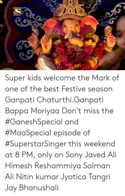 Ali, Jay, and Sony: SONY  E  TELEVINION Super kids welcome the Mark of one of the best Festive season Ganpati Chaturthi.Ganpati Bappa Moriyaa Don't miss the #GaneshSpecial and #MaaSpecial episode of #SuperstarSinger this weekend at 8 PM, only on Sony Javed Ali Himesh Reshammiya Salman Ali  Nitin kumar Jyotica Tangri Jay Bhanushali