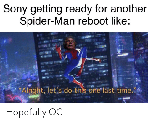 """Marvel Comics, Sony, and Spider: Sony getting ready for another  Spider-Man reboot like:  """"Alright, let's do this one' last time."""" Hopefully OC"""