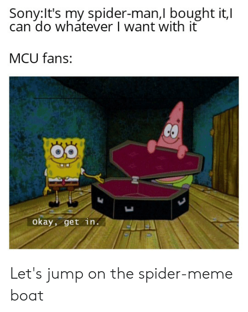 Meme, Reddit, and Sony: Sony:It's my spider-man,l bought i,l  do whatever I want with it  MCU fans:  CO  Okay, get in Let's jump on the spider-meme boat