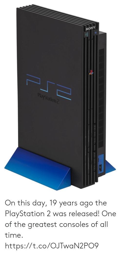 19 Years: SONY  PlayStation  C  I On this day, 19 years ago the PlayStation 2 was released! One of the greatest consoles of all time. https://t.co/OJTwaN2PO9