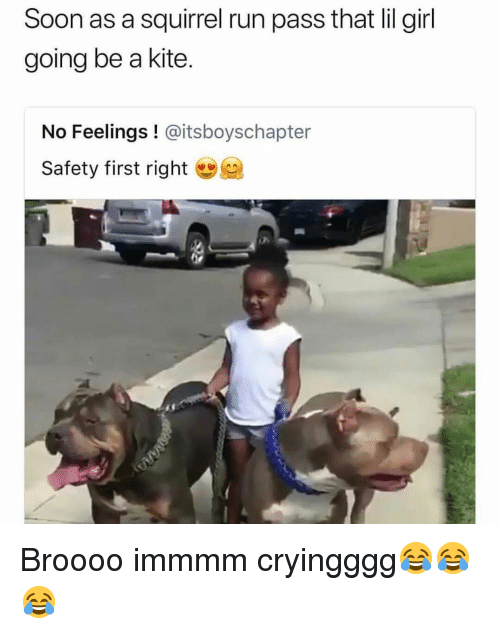 Run, Soon..., and Girl: Soon as a squirrel run pass that lil girl  going be a kite.  No Feelings ! @itsboyschapter  Safety first right Broooo immmm cryingggg😂😂😂