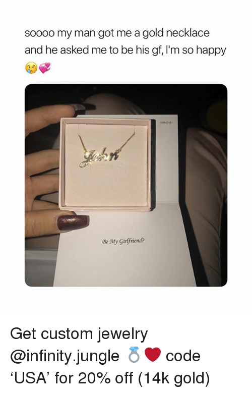 Happy, Infinity, and Jewelry: soooo my man got me a gold necklace  and he asked me to be his gf, I'm so happy  10941341  Be My Girfriend? Get custom jewelry @infinity.jungle 💍❤️ code 'USA' for 20% off (14k gold)