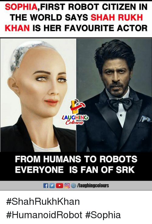 srk: SOPHIA,FIRST ROBOT CITIZEN IN  THE WORLD SAYS SHAH RUKH  KHAN IS HER FAVOURITE ACTOR  AUGHING  FROM HUMANS TO ROBOTS  EVERYONE IS FAN OF SRK #ShahRukhKhan #HumanoidRobot #Sophia