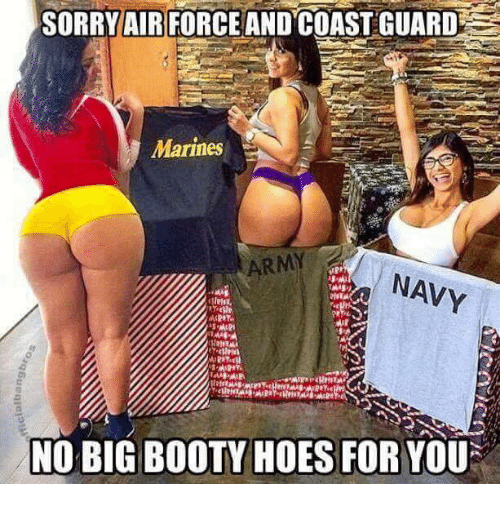 Booty Hoe And Hoes Sorry Air Force And Coast Guard Marines Navy Mi No Big Booty Hoes For Your