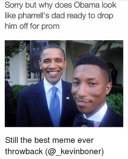 best memes ever: Sorry but why does Obama look  like pharrell's dad ready to drop  him off for prom Still the best meme ever throwback (@_kevinboner)