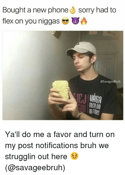 Flexes: sorry had to  Bought a new phone  flex on you niggas  @SavageeBruh  UAGA  MER An  OUTORS Ya'll do me a favor and turn on my post notifications bruh we strugglin out here 😖 (@savageebruh)