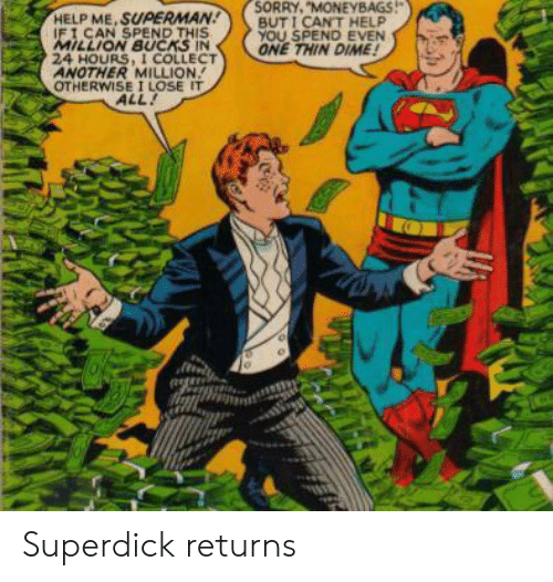 """Sorry, Superman, and Help: SORRY, """"MONEYBAGS!  BUTICANT HELP  YOU SPEND EVEN  ONE THIN DIME!  HELP ME, SUPERMAN  iFI CAN SPEND THIS  MILLION BUCKS IN  24 HOURS, I COLLECT  ANOTHER MILLION  OTHERWISE I LOSE IT  ALL! Superdick returns"""