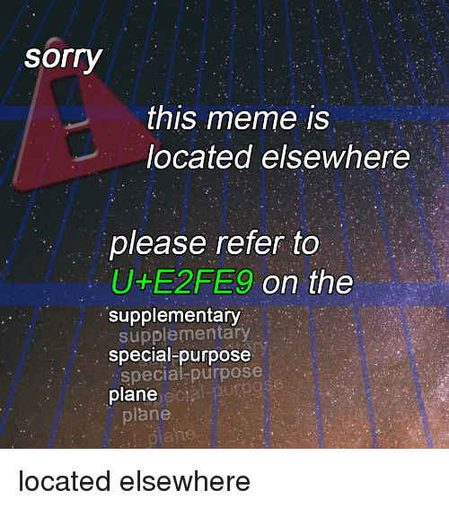 Elsewhere: sorry  this meme is  located elsewhere  please refer to  U E2FES9  on the  supplementary  supplementary  special-purpose  special purpose  plane, ect  plahe located elsewhere