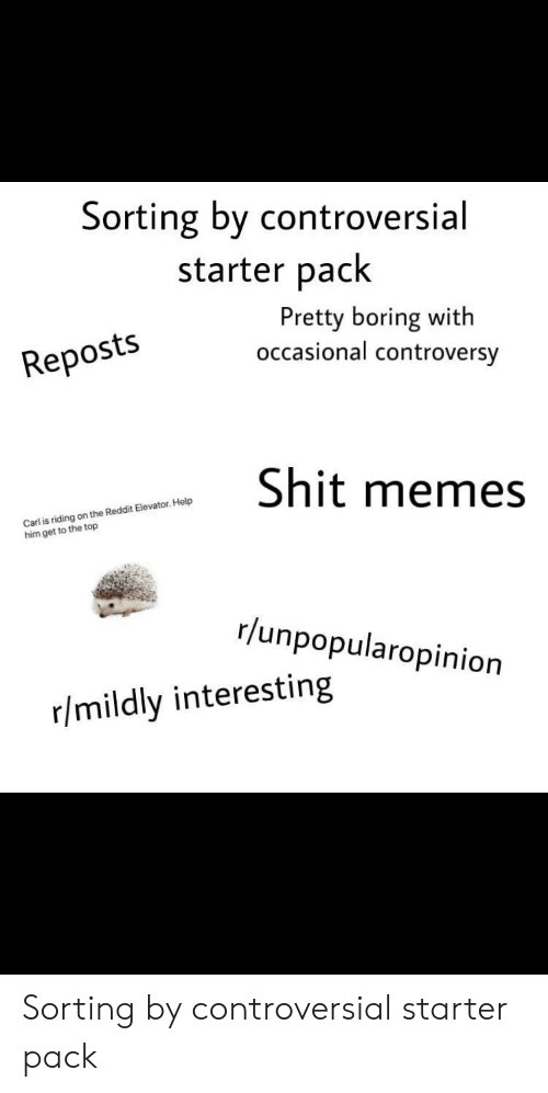 Sorting by Controversial Starter Pack Pretty Boring With Occasional