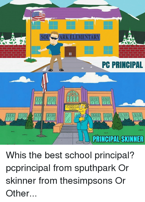 Pc Principal: SOU  ARK ELEMENTARY  PC PRINCIPAL  a 222  222  SPRINGFIELD  ELEMENTARY  SCHOOL  PRINCIPAL SKINNER Whis the best school principal? pcprincipal from sputhpark Or skinner from thesimpsons Or Other...