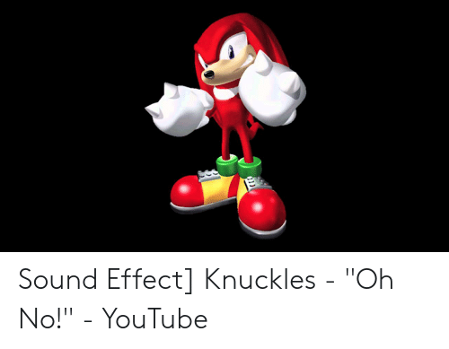 Sound Effect Knuckles - Oh No! - YouTube | Youtube com Meme