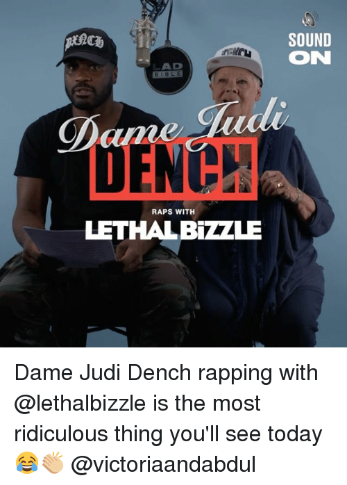 Memes, Bible, and Today: SOUND  ON  LAD  BIBLE  DENC  RAPS WITH  LETHALBZZZLE Dame Judi Dench rapping with @lethalbizzle is the most ridiculous thing you'll see today 😂👏🏼 @victoriaandabdul