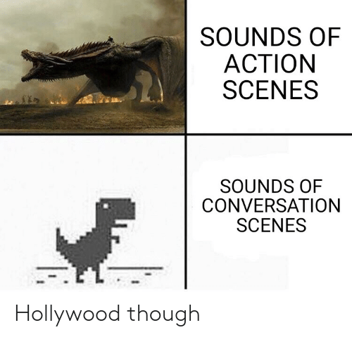 Dank Memes, Hollywood, and Though: SOUNDS OF  АCTION  SCENES  SOUNDS OF  CONVERSATION  SCENES Hollywood though