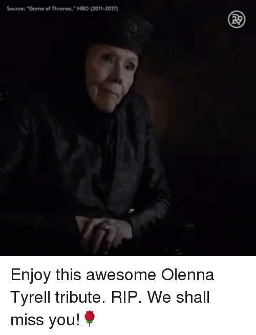 "Game of Thrones, Hbo, and Memes: Source:""Game of Thrones, HBO (2011-2017 Enjoy this awesome Olenna Tyrell tribute. RIP. We shall miss you!🌹"