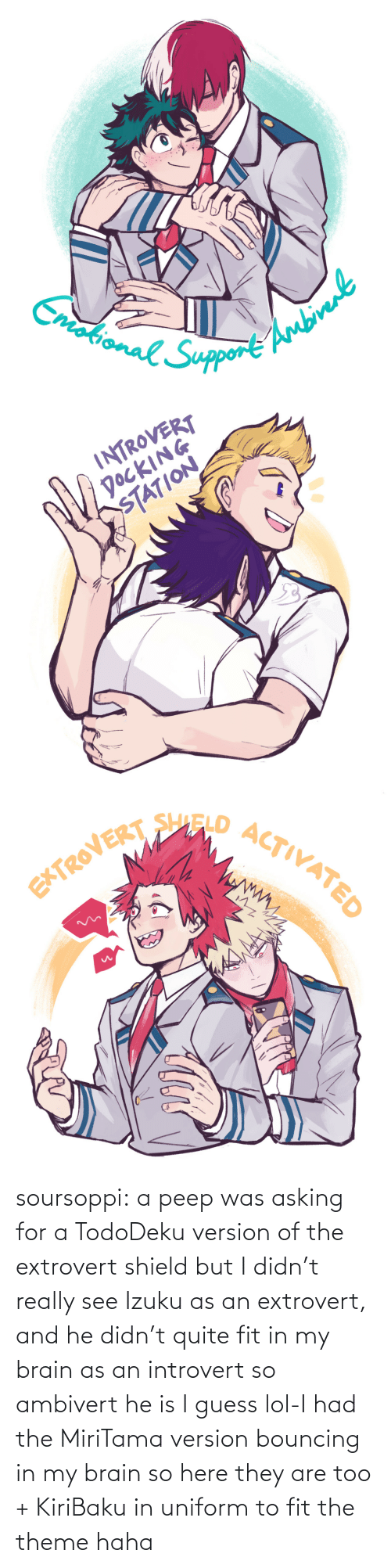 lol: soursoppi:  a peep was asking for a TodoDeku version of the extrovert shield but I didn't really see Izuku as an extrovert, and he didn't quite fit in my brain as an introvert so ambivert he is I guess lol-I had the MiriTama version bouncing in my brain so here they are too + KiriBaku in uniform to fit the theme haha