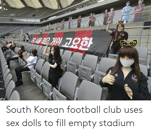 south: South Korean football club uses sex dolls to fill empty stadium