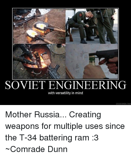 Soviet Engineering: SOVIET ENGINEERING  with versatility in mind  DIYEESSAIR.COM Mother Russia... Creating weapons for multiple uses since the T-34 battering ram :3 ~Comrade Dunn