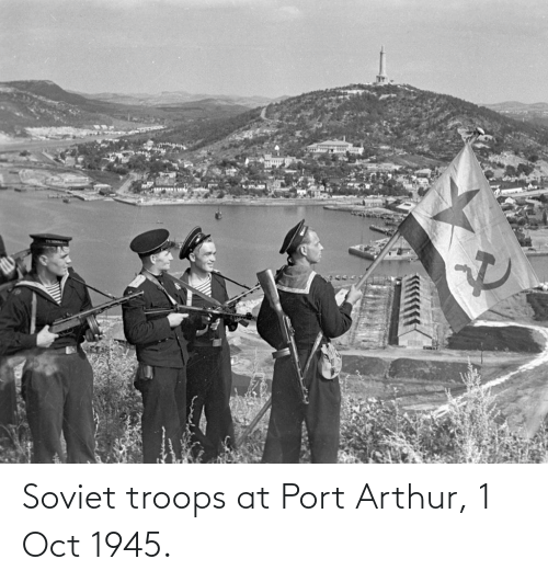 oct: Soviet troops at Port Arthur, 1 Oct 1945.