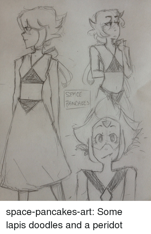 peridot: SPACE  PANCAKES space-pancakes-art:  Some lapis doodles and a peridot